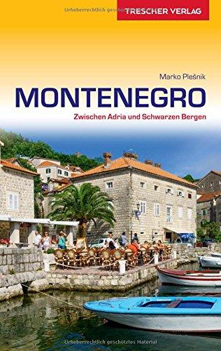 Reiseführer Montenegro: Zwischen Adria und Schwarzen Bergen (Trescher-Reihe Reisen)