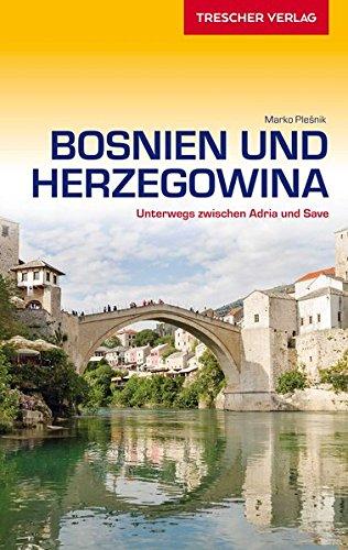 Reiseführer Bosnien und Herzegowina: Unterwegs zwischen Adria und Save (VLB Reihenkürzel: SM825 - Trescher-Reihe Reisen)
