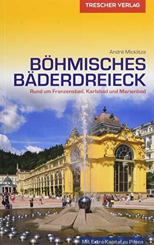 Reiseführer Böhmisches Bäderdreieck: Rund um Franzensbad, Karlsbad und Marienbad (Trescher-Reiseführer)