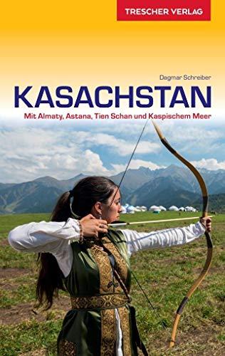 Reiseführer Kasachstan: Mit Almaty, Astana, Tien Schan und Kaspischem Meer (Trescher-Reiseführer)