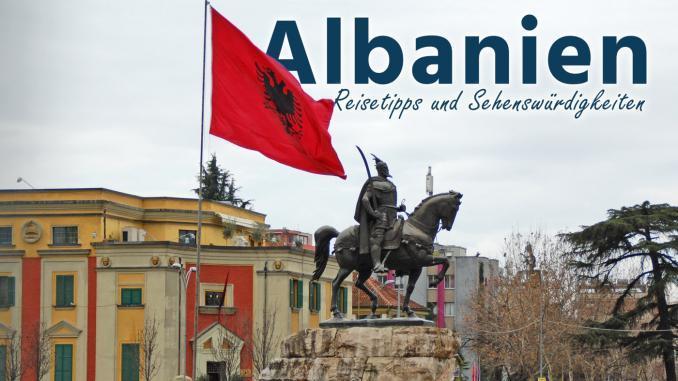 Albanien: Reisetipps und Sehenswürdigkeiten