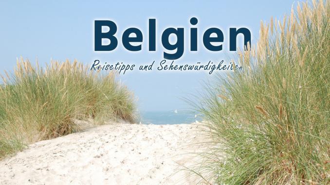 Belgien: Reisetipps und Sehenswürdigkeiten