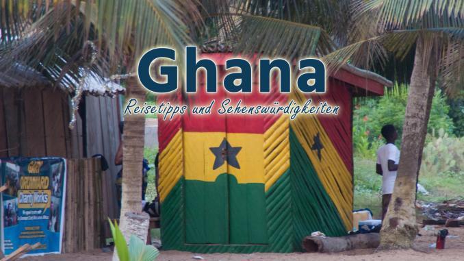 Ghana: Reisetipps und Sehenswürdigkeiten