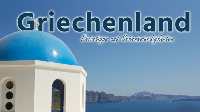 Griechenland: Reisetipps und Sehenswürdigkeiten
