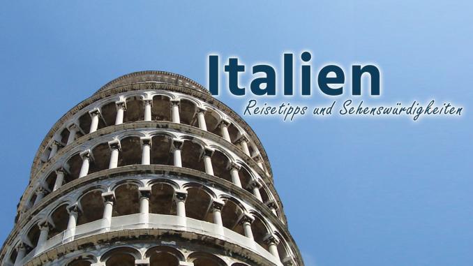 Italien: Reisetipps und Sehenswürdigkeiten