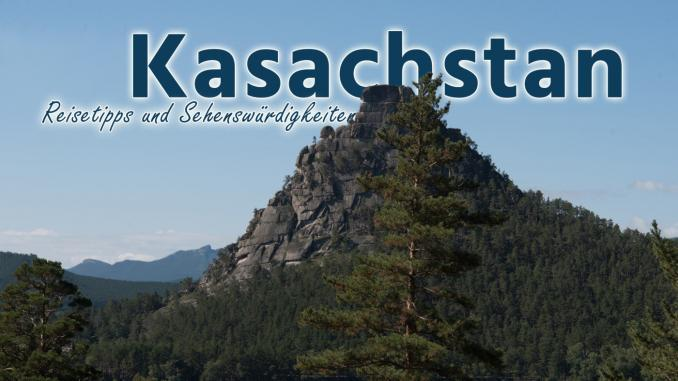 Kasachstan: Reisetipps und Sehenswürdigkeiten