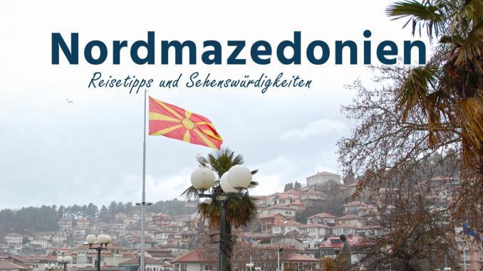 Nordmazedonien: Reisetipps und Sehenswürdigkeiten