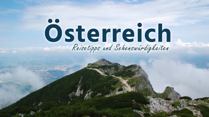 Österreich: Reisetipps und Sehenswürdigkeiten