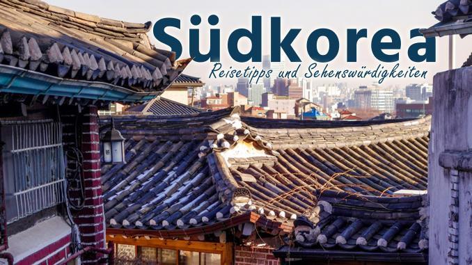 Südkorea - Reisetipps und Sehenswürdigkeiten
