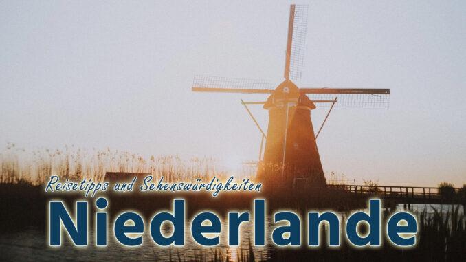 Niederlande: Reisetipps und Sehenswürdigkeiten